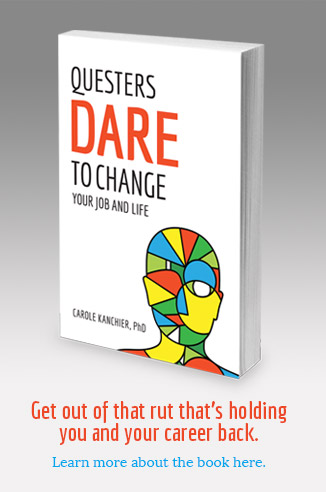 Questers Dare to Change Your Job and Life, by Carole Kanchier, PhD.
