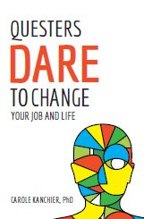 Questers Dare to Change Your Job and Life, by Dr. Carole Kanchier, Ph.D.